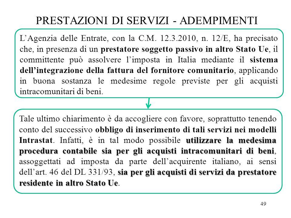 49 PRESTAZIONI DI SERVIZI - ADEMPIMENTI L'Agenzia delle Entrate, con la C.M. 12.3.2010, n. 12/E, ha precisato che, in presenza di un prestatore sogget