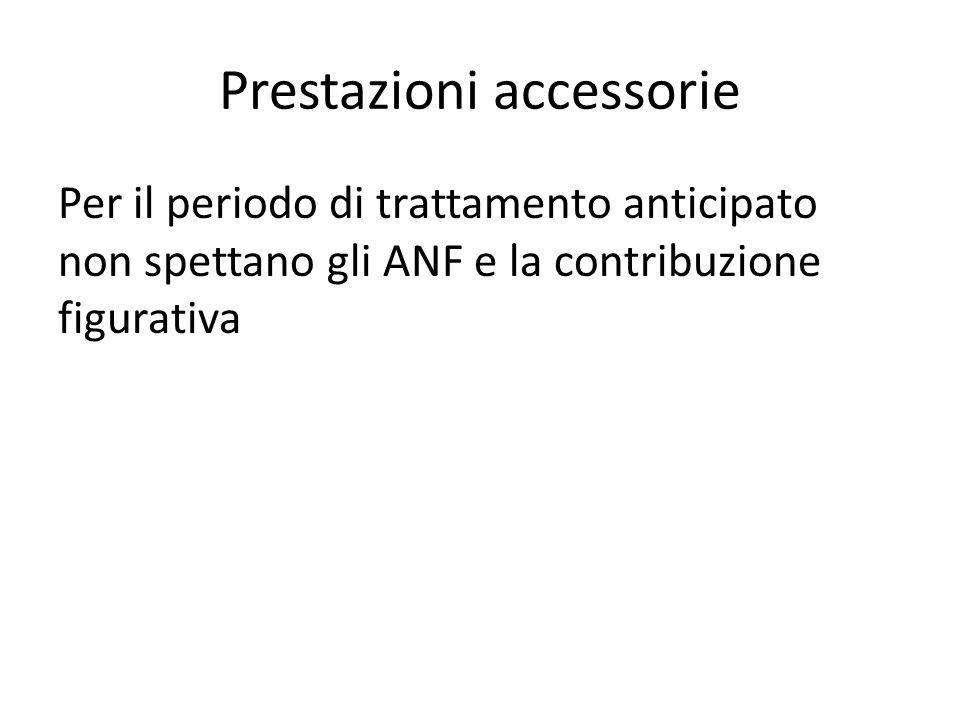 Prestazioni accessorie Per il periodo di trattamento anticipato non spettano gli ANF e la contribuzione figurativa