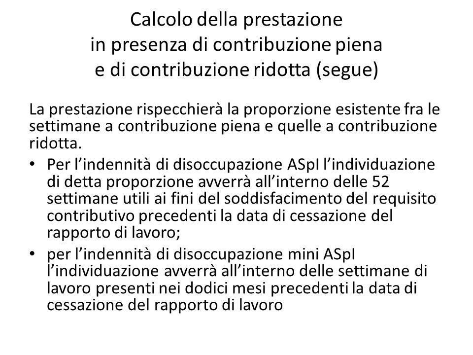 Calcolo della prestazione in presenza di contribuzione piena e di contribuzione ridotta (segue) La prestazione rispecchierà la proporzione esistente f