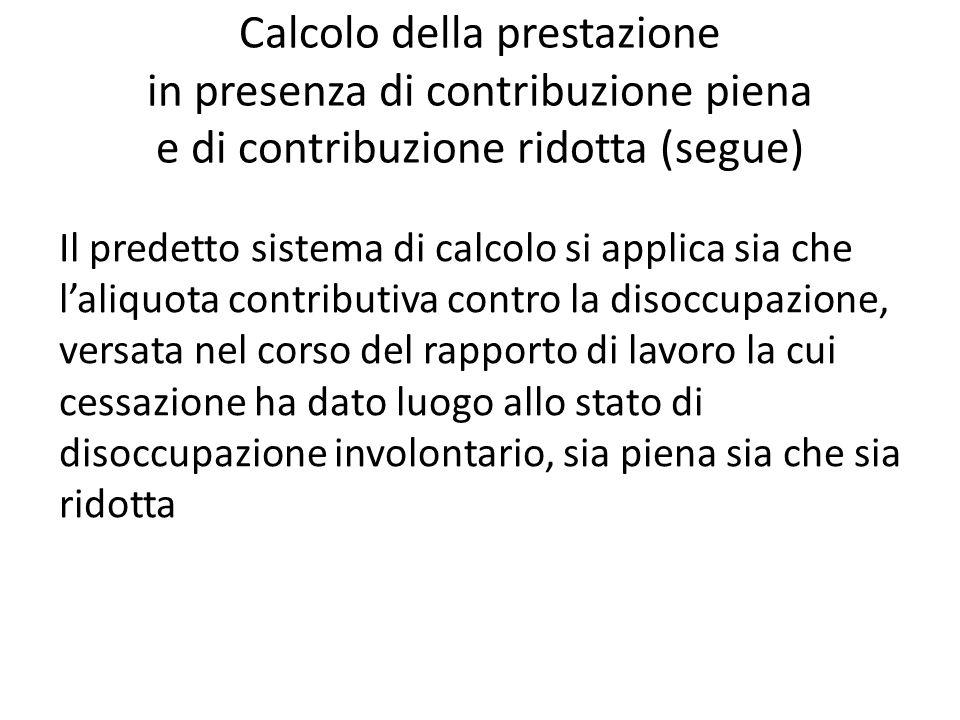 Calcolo della prestazione in presenza di contribuzione piena e di contribuzione ridotta (segue) Il predetto sistema di calcolo si applica sia che l'al
