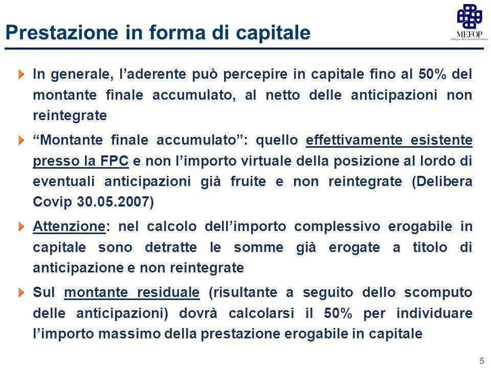 5 Prestazione in forma di capitale In generale, l'aderente può percepire in capitale fino al 50% del montante finale accumulato, al netto delle antici