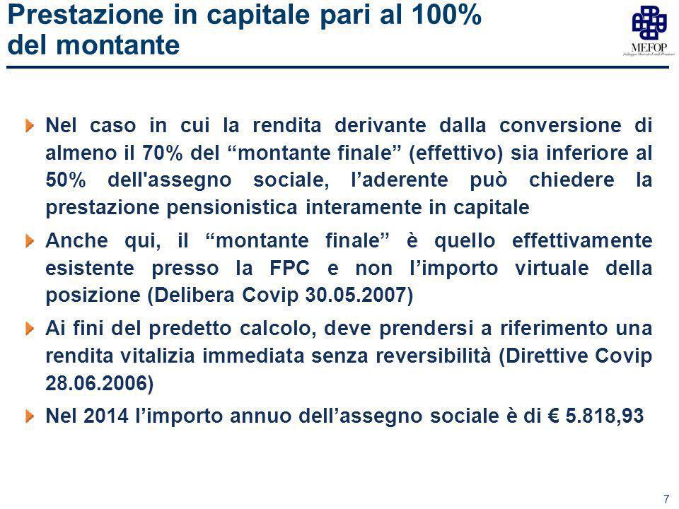 """7 Prestazione in capitale pari al 100% del montante Nel caso in cui la rendita derivante dalla conversione di almeno il 70% del """"montante finale"""" (eff"""