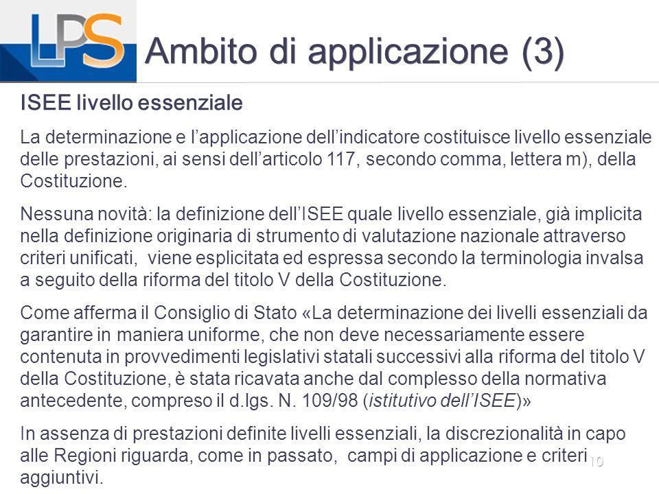 10 Ambito di applicazione (3) ISEE livello essenziale La determinazione e l'applicazione dell'indicatore costituisce livello essenziale delle prestazi