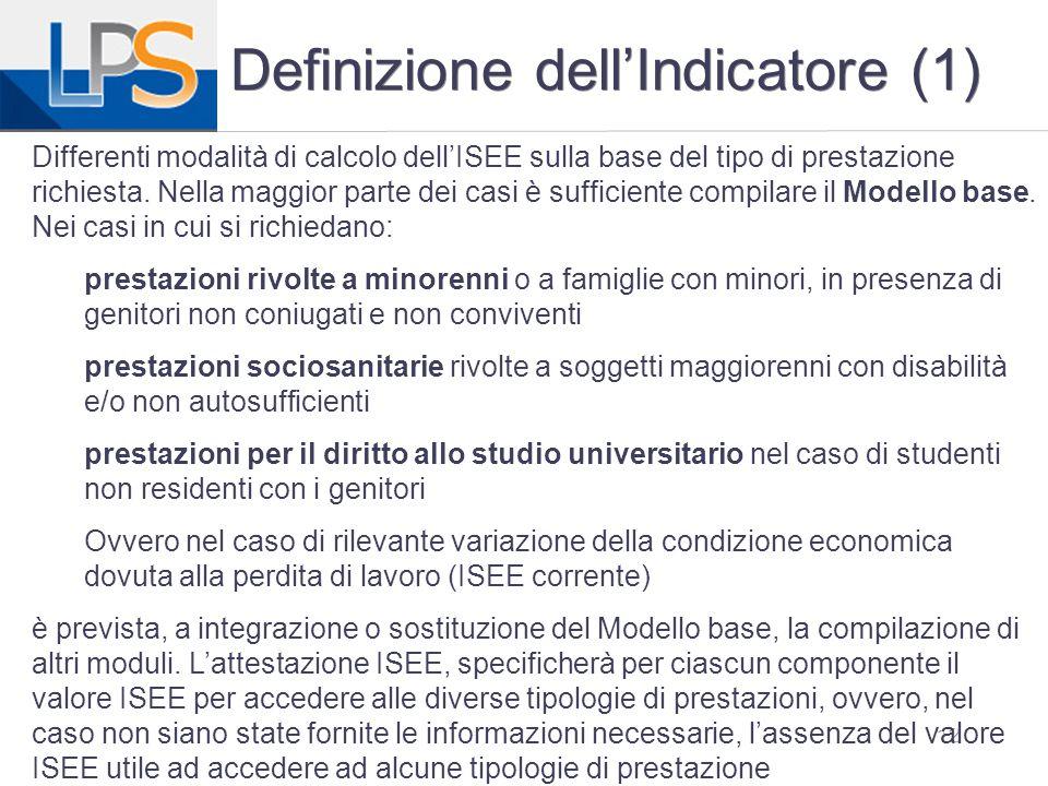 12 Definizione dell'Indicatore (1) Differenti modalità di calcolo dell'ISEE sulla base del tipo di prestazione richiesta. Nella maggior parte dei casi