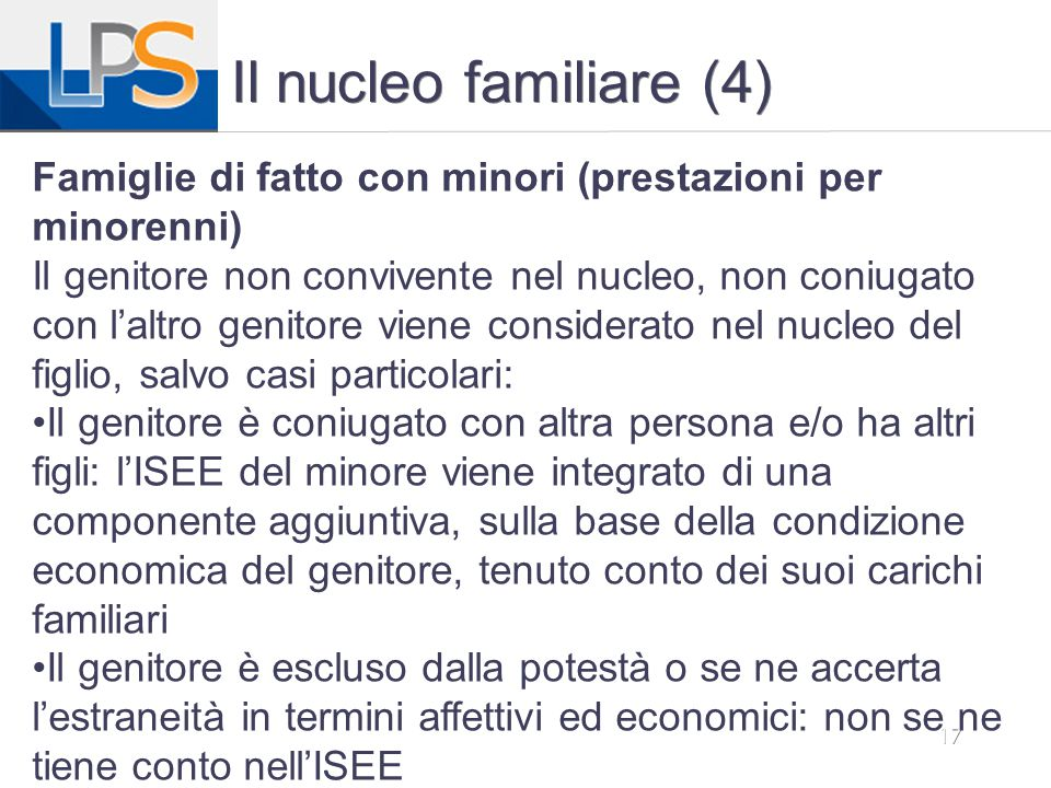 17 Il nucleo familiare (4) Famiglie di fatto con minori (prestazioni per minorenni) Il genitore non convivente nel nucleo, non coniugato con l'altro g