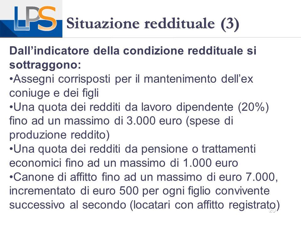 20 Situazione reddituale (3) Dall'indicatore della condizione reddituale si sottraggono: Assegni corrisposti per il mantenimento dell'ex coniuge e dei