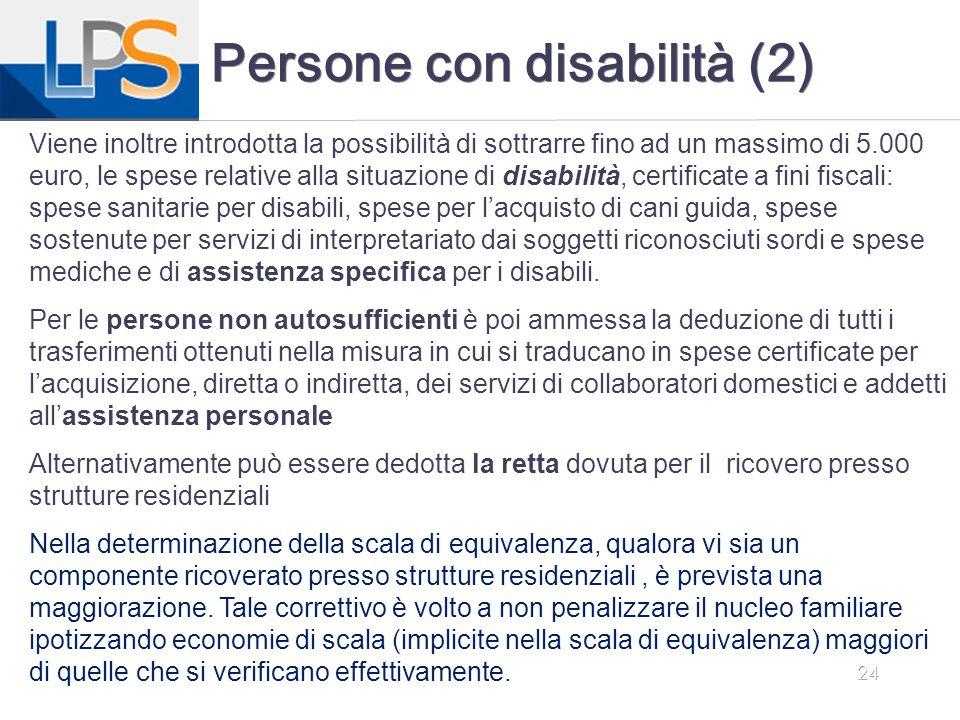 24 Persone con disabilità (2) Viene inoltre introdotta la possibilità di sottrarre fino ad un massimo di 5.000 euro, le spese relative alla situazione