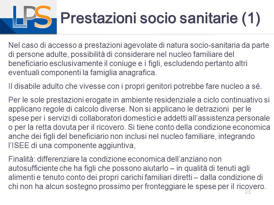 25 Prestazioni socio sanitarie (1) Nel caso di accesso a prestazioni agevolate di natura socio-sanitaria da parte di persone adulte, possibilità di co