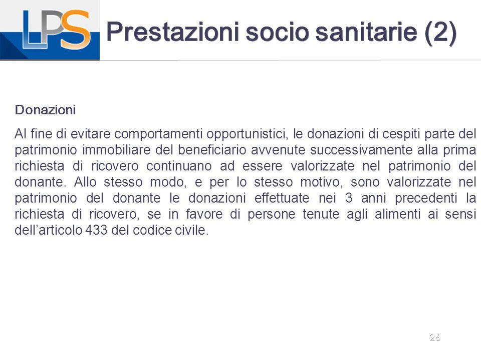 26 Prestazioni socio sanitarie (2) Donazioni Al fine di evitare comportamenti opportunistici, le donazioni di cespiti parte del patrimonio immobiliare