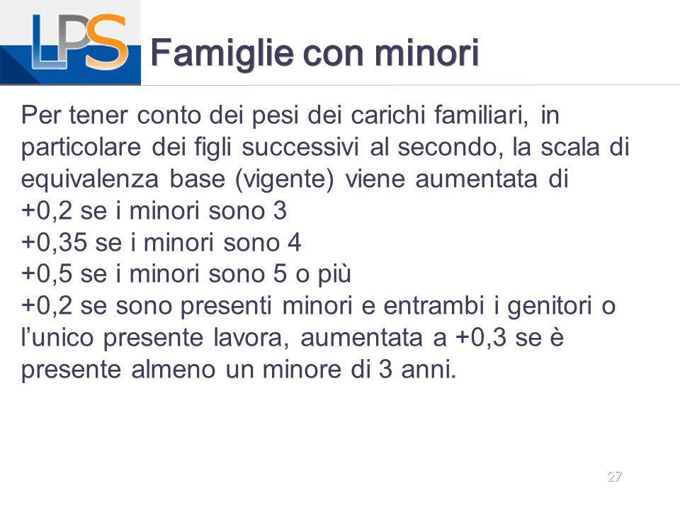 27 Famiglie con minori Per tener conto dei pesi dei carichi familiari, in particolare dei figli successivi al secondo, la scala di equivalenza base (v