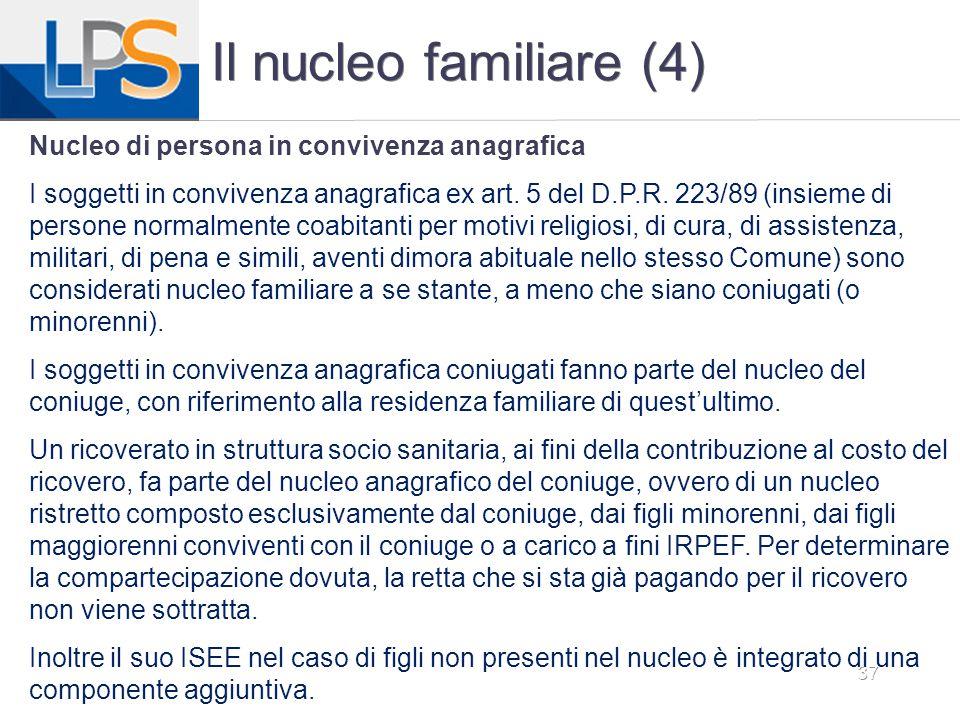 37 Il nucleo familiare (4) Nucleo di persona in convivenza anagrafica I soggetti in convivenza anagrafica ex art. 5 del D.P.R. 223/89 (insieme di pers
