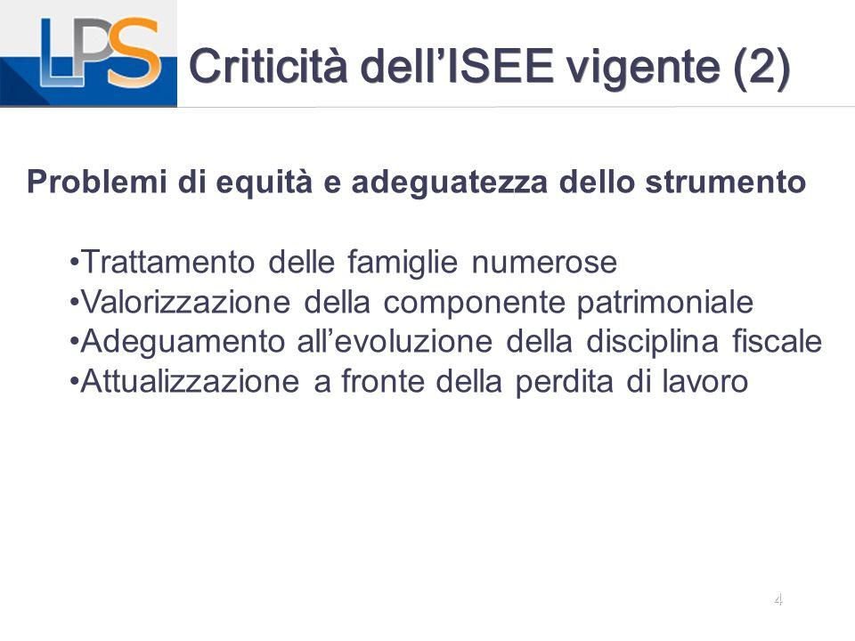 4 Criticità dell'ISEE vigente (2) Problemi di equità e adeguatezza dello strumento Trattamento delle famiglie numerose Valorizzazione della componente