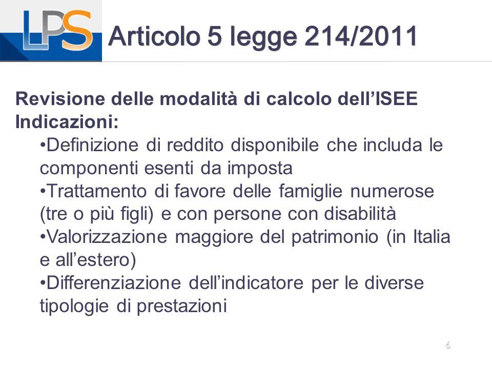 6 Articolo 5 legge 214/2011 Revisione delle modalità di calcolo dell'ISEE Indicazioni: Definizione di reddito disponibile che includa le componenti es