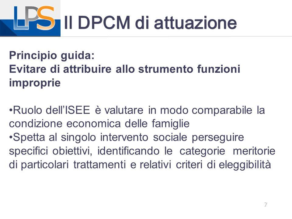 7 Il DPCM di attuazione Principio guida: Evitare di attribuire allo strumento funzioni improprie Ruolo dell'ISEE è valutare in modo comparabile la con