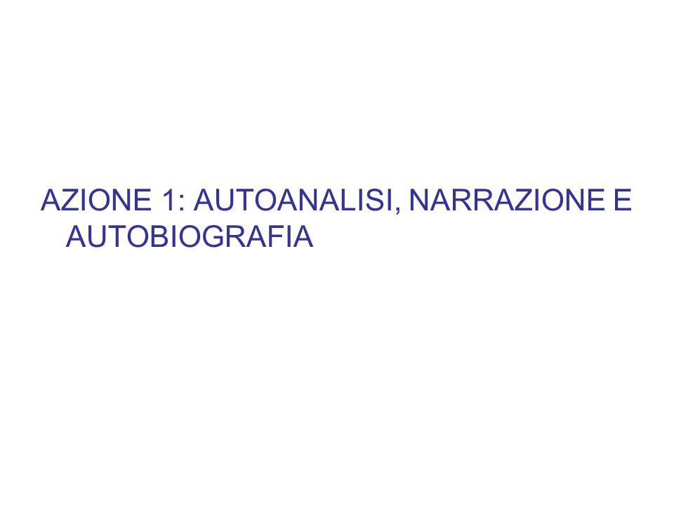 AZIONE 1: AUTOANALISI, NARRAZIONE E AUTOBIOGRAFIA