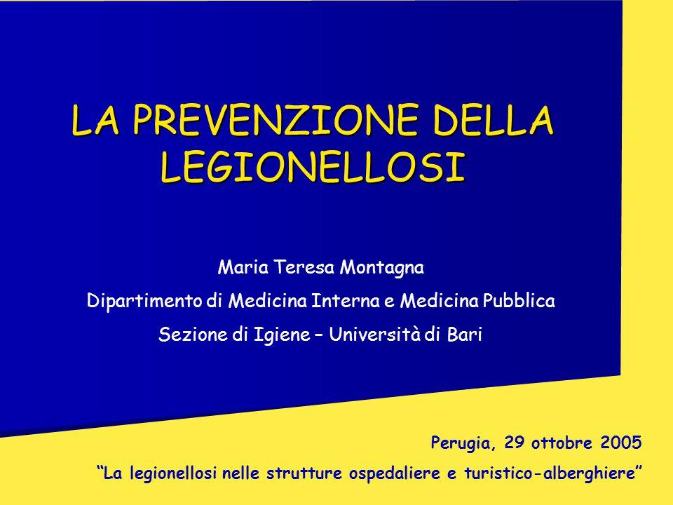 """LA PREVENZIONE DELLA LEGIONELLOSI Perugia, 29 ottobre 2005 """"La legionellosi nelle strutture ospedaliere e turistico-alberghiere"""" Maria Teresa Montagna"""
