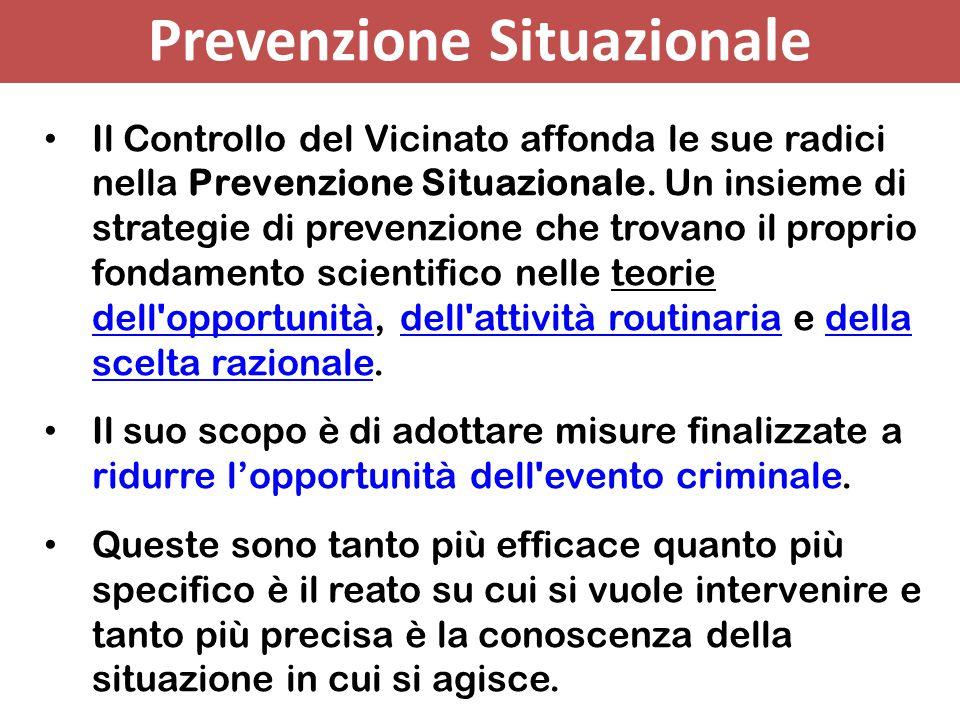 Prevenzione Situazionale Il Controllo del Vicinato affonda le sue radici nella Prevenzione Situazionale. Un insieme di strategie di prevenzione che tr