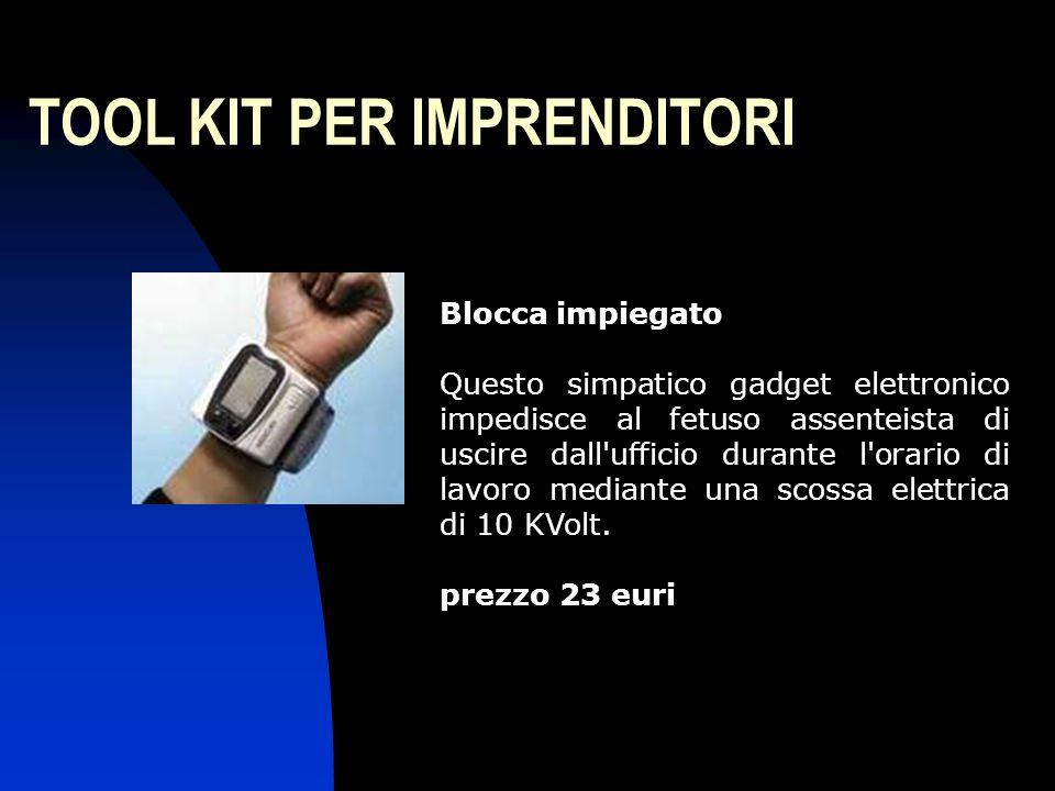 TOOL KIT PER IMPRENDITORI Blocca impiegato Questo simpatico gadget elettronico impedisce al fetuso assenteista di uscire dall'ufficio durante l'orario