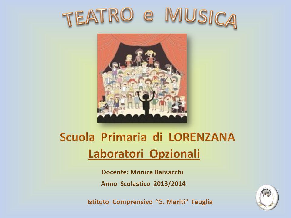 """Laboratori Opzionali Anno Scolastico 2013/2014 Istituto Comprensivo """"G. Mariti"""" Fauglia Docente: Monica Barsacchi"""