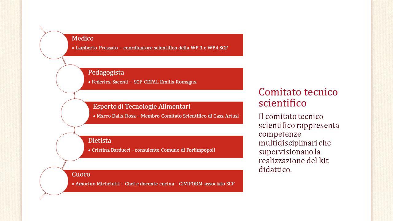 Comitato tecnico scientifico Il comitato tecnico scientifico rappresenta competenze multidisciplinari che supervisionano la realizzazione del kit dida