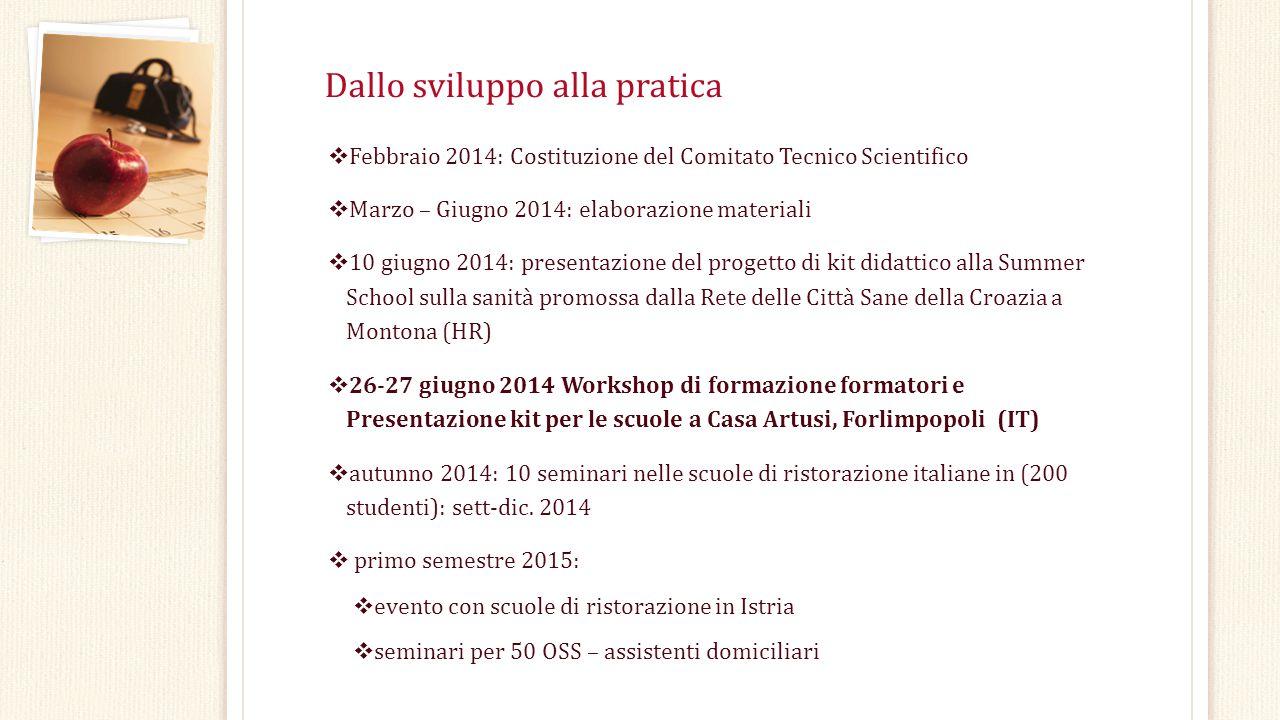 Dallo sviluppo alla pratica  Febbraio 2014: Costituzione del Comitato Tecnico Scientifico  Marzo – Giugno 2014: elaborazione materiali  10 giugno 2