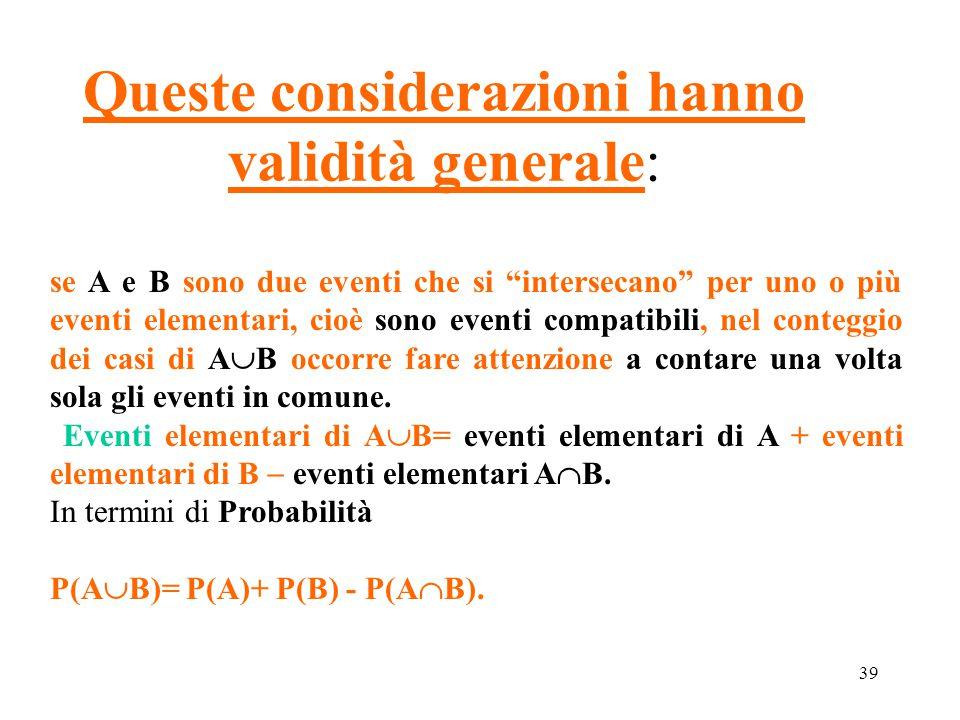 """39 Queste considerazioni hanno validità generale: se A e B sono due eventi che si """"intersecano"""" per uno o più eventi elementari, cioè sono eventi comp"""