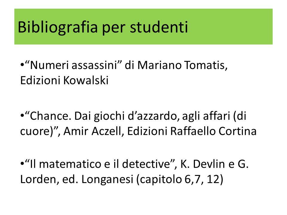 """Bibliografia per studenti """"Numeri assassini"""" di Mariano Tomatis, Edizioni Kowalski """"Chance. Dai giochi d'azzardo, agli affari (di cuore)"""", Amir Aczell"""