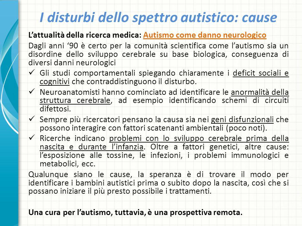 I disturbi dello spettro autistico: cause L'attualità della ricerca medica: Autismo come danno neurologico Dagli anni '90 è certo per la comunità scie
