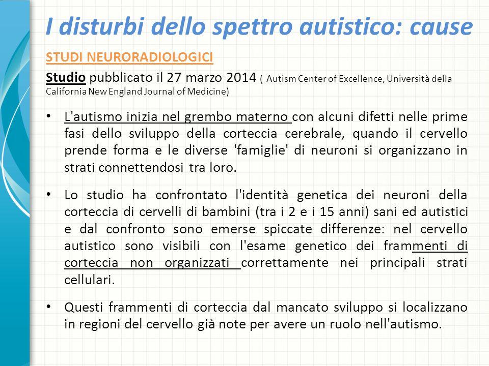I disturbi dello spettro autistico: cause STUDI NEURORADIOLOGICI Studio pubblicato il 27 marzo 2014 ( Autism Center of Excellence, Università della Ca