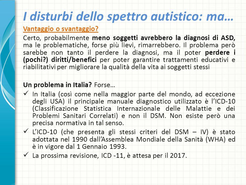 I disturbi dello spettro autistico: ma… Vantaggio o svantaggio? Certo, probabilmente meno soggetti avrebbero la diagnosi di ASD, ma le problematiche,
