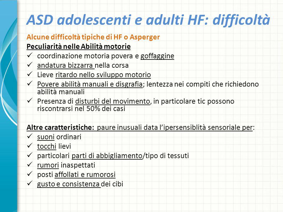 ASD adolescenti e adulti HF: difficoltà Alcune difficoltà tipiche di HF o Asperger Peculiarità nelle Abilità motorie coordinazione motoria povera e go