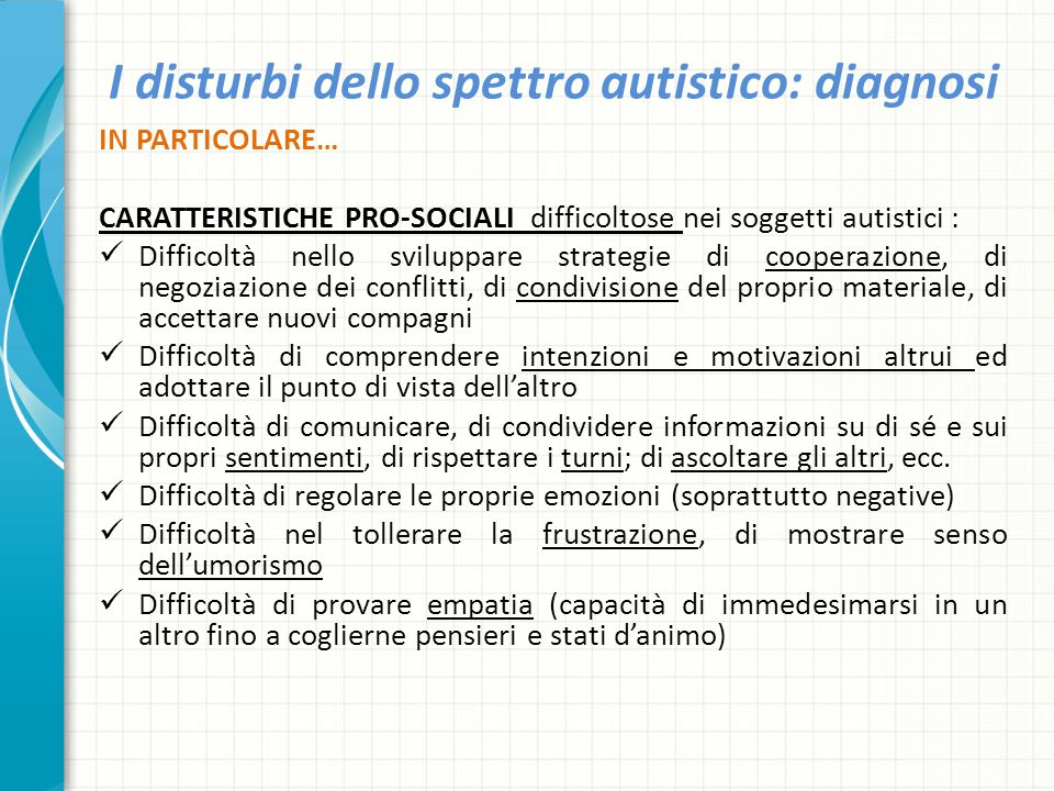 I disturbi dello spettro autistico: diagnosi IN PARTICOLARE… CARATTERISTICHE PRO-SOCIALI difficoltose nei soggetti autistici : Difficoltà nello svilup