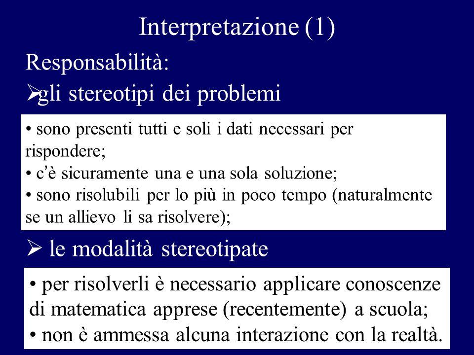 Responsabilità:  gli stereotipi dei problemi Interpretazione (1) sono presenti tutti e soli i dati necessari per rispondere; c'è sicuramente una e un