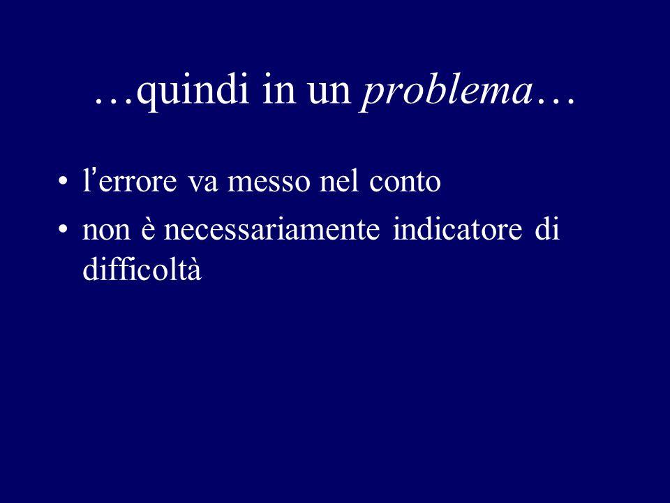 …quindi in un problema… l ' errore va messo nel conto non è necessariamente indicatore di difficoltà