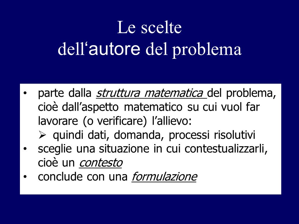 Le scelte dell 'autore del problema parte dalla struttura matematica del problema, cioè dall'aspetto matematico su cui vuol far lavorare (o verificare