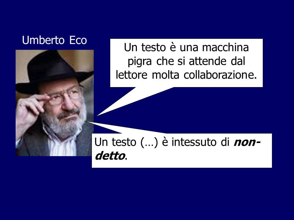 Umberto Eco Un testo è una macchina pigra che si attende dal lettore molta collaborazione. Un testo (…) è intessuto di non- detto.