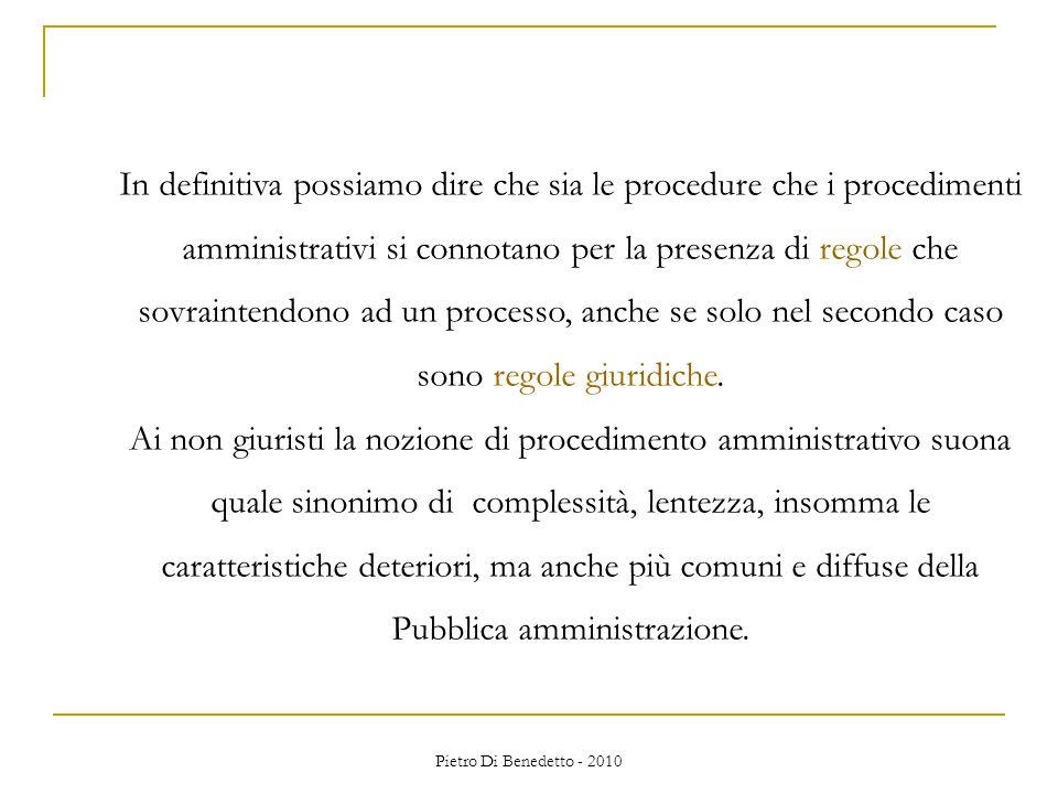 Pietro Di Benedetto - 2010 In definitiva possiamo dire che sia le procedure che i procedimenti amministrativi si connotano per la presenza di regole che sovraintendono ad un processo, anche se solo nel secondo caso sono regole giuridiche.