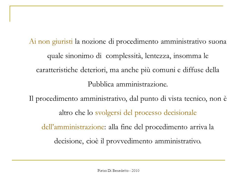 Pietro Di Benedetto - 2010 Ai non giuristi la nozione di procedimento amministrativo suona quale sinonimo di complessità, lentezza, insomma le caratteristiche deteriori, ma anche più comuni e diffuse della Pubblica amministrazione.
