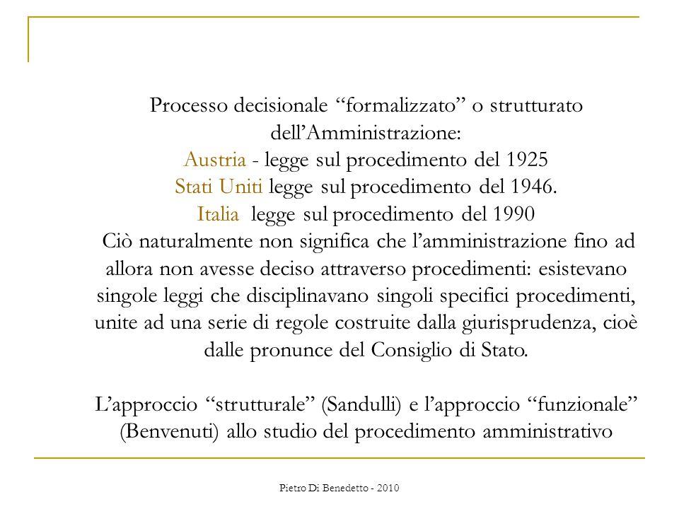 Pietro Di Benedetto - 2010 Processo decisionale formalizzato o strutturato dell'Amministrazione: Austria - legge sul procedimento del 1925 Stati Uniti legge sul procedimento del 1946.