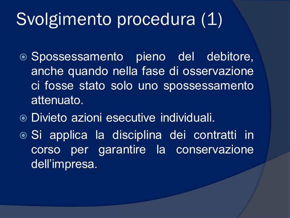 Svolgimento procedura (1)  Spossessamento pieno del debitore, anche quando nella fase di osservazione ci fosse stato solo uno spossessamento attenuato.