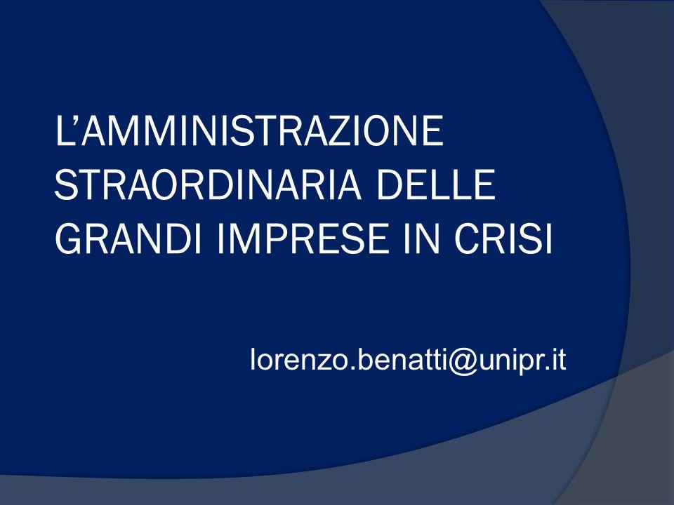 L'AMMINISTRAZIONE STRAORDINARIA DELLE GRANDI IMPRESE IN CRISI lorenzo.benatti@unipr.it