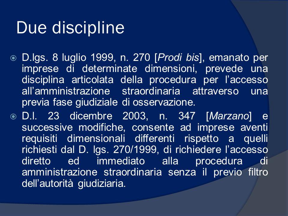 Due discipline  D.lgs. 8 luglio 1999, n. 270 [Prodi bis], emanato per imprese di determinate dimensioni, prevede una disciplina articolata della proc