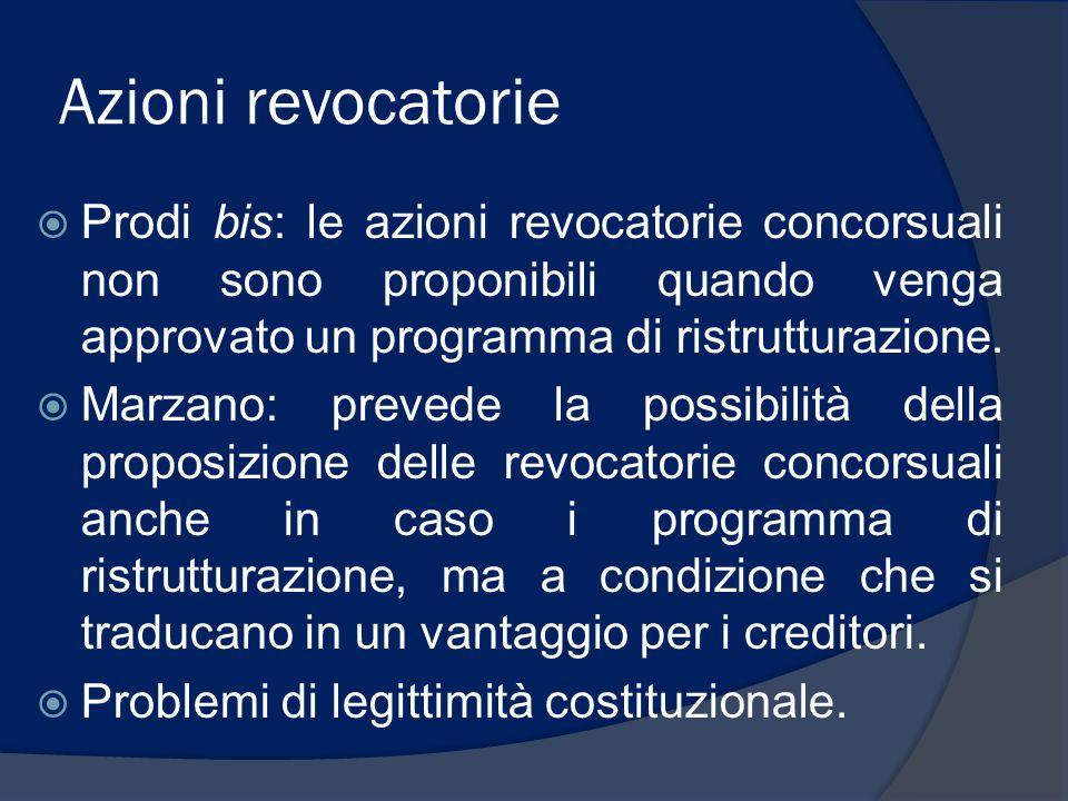 Azioni revocatorie  Prodi bis: le azioni revocatorie concorsuali non sono proponibili quando venga approvato un programma di ristrutturazione.