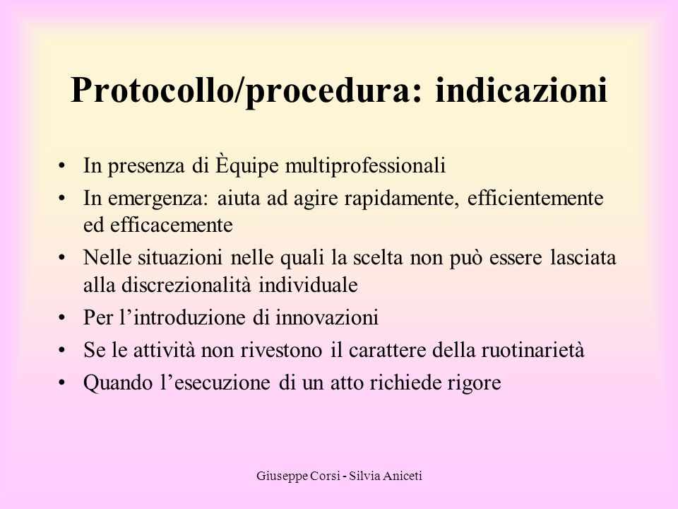 Giuseppe Corsi - Silvia Aniceti Protocollo/procedura: indicazioni In presenza di Èquipe multiprofessionali In emergenza: aiuta ad agire rapidamente, e