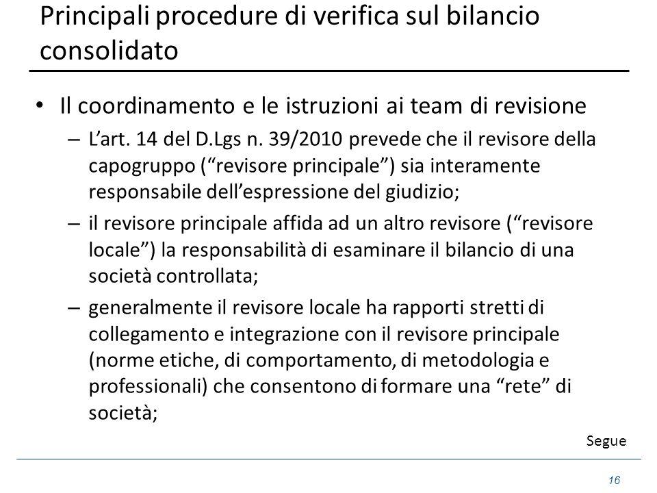 Principali procedure di verifica sul bilancio consolidato Il coordinamento e le istruzioni ai team di revisione – L'art. 14 del D.Lgs n. 39/2010 preve