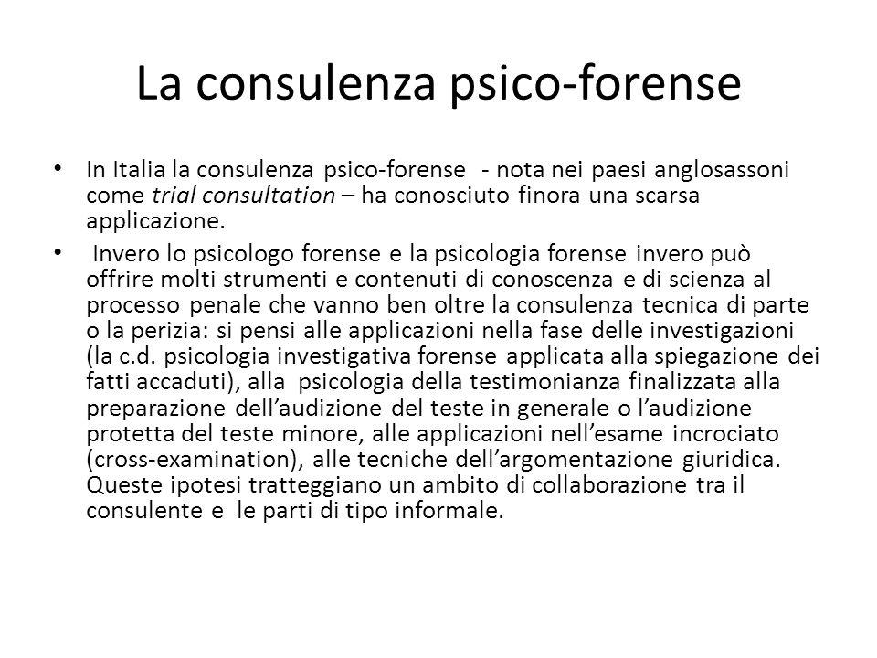 La consulenza psico-forense In Italia la consulenza psico-forense - nota nei paesi anglosassoni come trial consultation – ha conosciuto finora una scarsa applicazione.