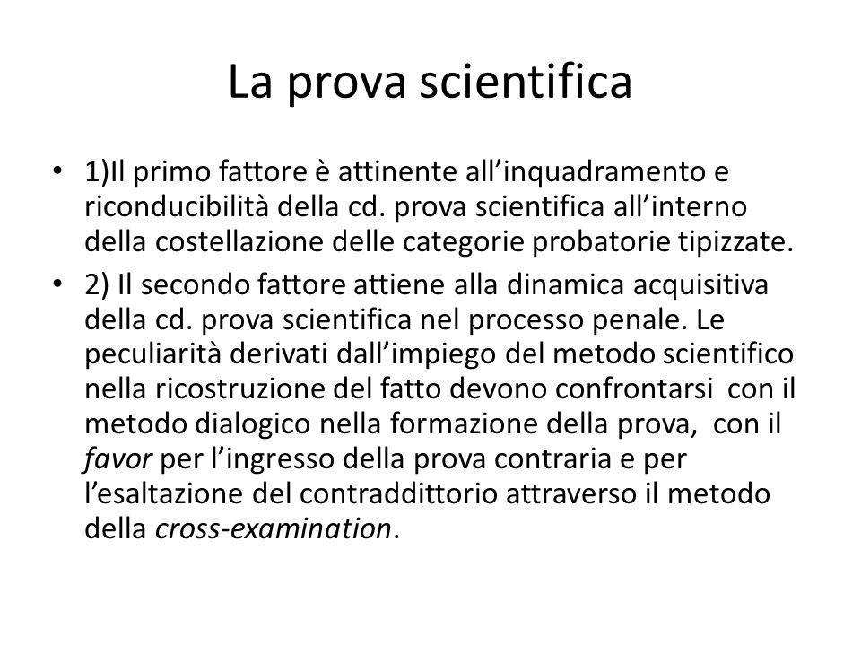 La prova scientifica 1)Il primo fattore è attinente all'inquadramento e riconducibilità della cd.
