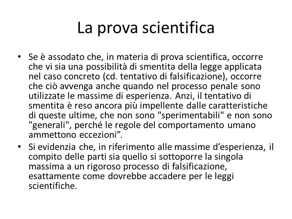 La prova scientifica Se è assodato che, in materia di prova scientifica, occorre che vi sia una possibilità di smentita della legge applicata nel caso concreto (cd.