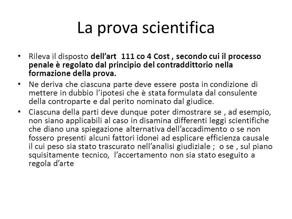 La prova scientifica Rileva il disposto dell'art 111 co 4 Cost, secondo cui il processo penale è regolato dal principio del contraddittorio nella formazione della prova.