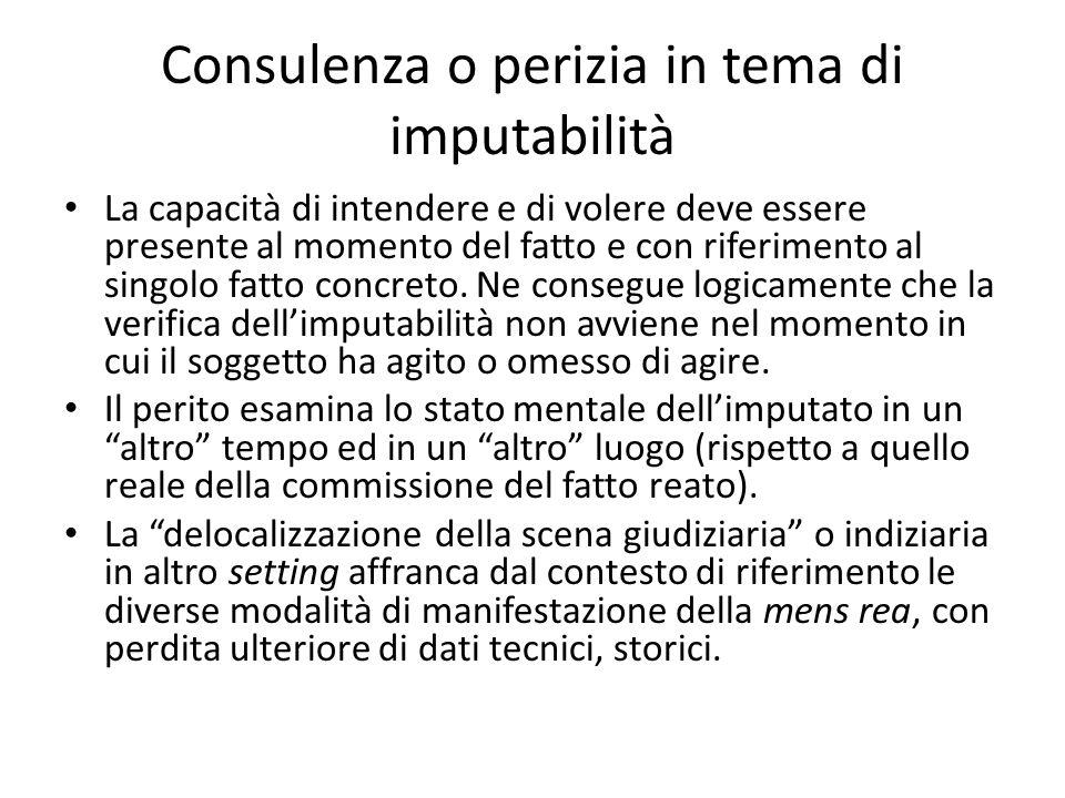 Consulenza o perizia in tema di imputabilità La capacità di intendere e di volere deve essere presente al momento del fatto e con riferimento al singolo fatto concreto.